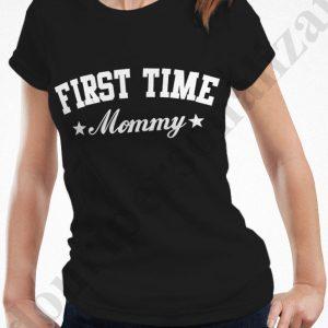 Tricou cu mesaj First Time Mommy, tricouri pentru mamici, idei cadouri personalizate